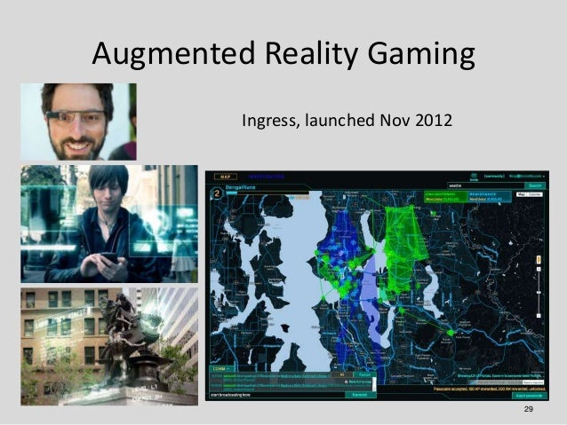 Augmented Reality Gaming         Ingress, launched Nov 2012                                      29