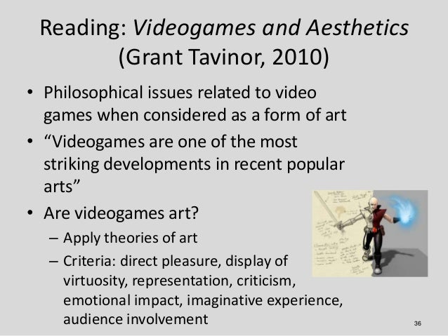 Reading: Videogames and Aesthetics        (Grant Tavinor, 2010)• Philosophical issues related to video  games when conside...