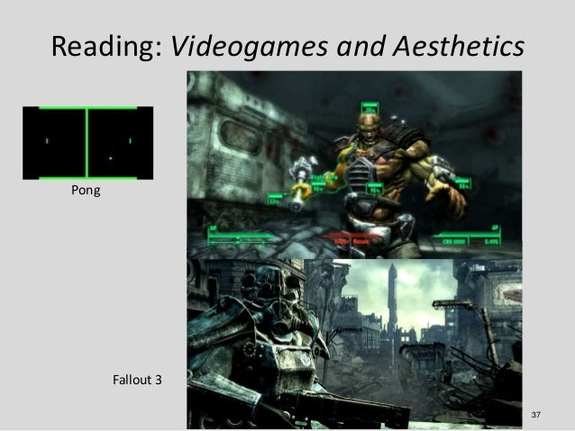 Reading: Videogames and Aesthetics Pong        Fallout 3                                     37