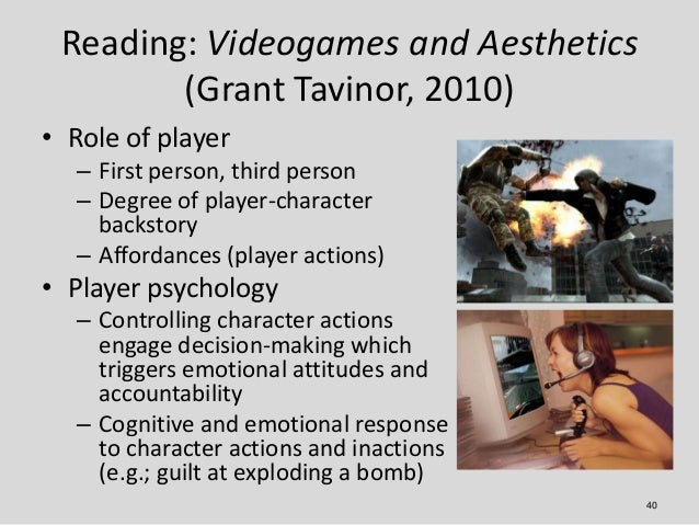 Reading: Videogames and Aesthetics        (Grant Tavinor, 2010)• Role of player  – First person, third person  – Degree of...