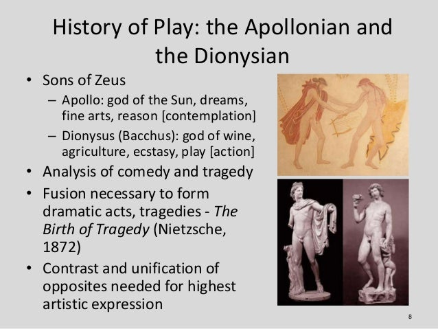 History of Play: the Apollonian and              the Dionysian• Sons of Zeus   – Apollo: god of the Sun, dreams,     fine ...