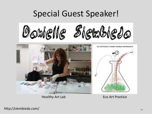 Special Guest Speaker!                        Healthy Art Lab   Eco Art Practicehttp://siembieda.com/                     ...