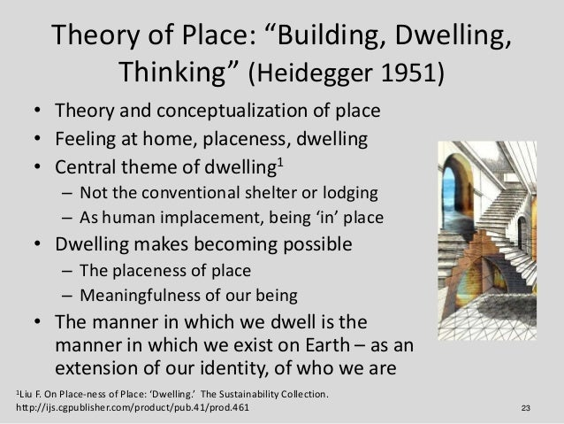 """Theory of Place: """"Building, Dwelling,             Thinking"""" (Heidegger 1951)       • Theory and conceptualization of place..."""