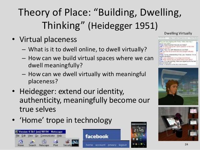 "Theory of Place: ""Building, Dwelling,     Thinking"" (Heidegger 1951)                                                      ..."