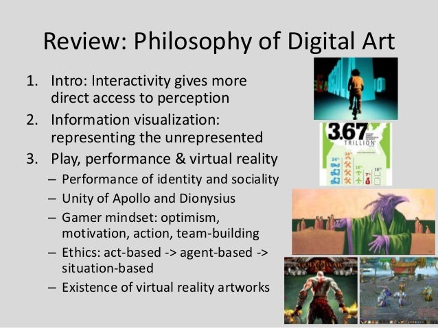 Review: Philosophy of Digital Art1. Intro: Interactivity gives more   direct access to perception2. Information visualizat...