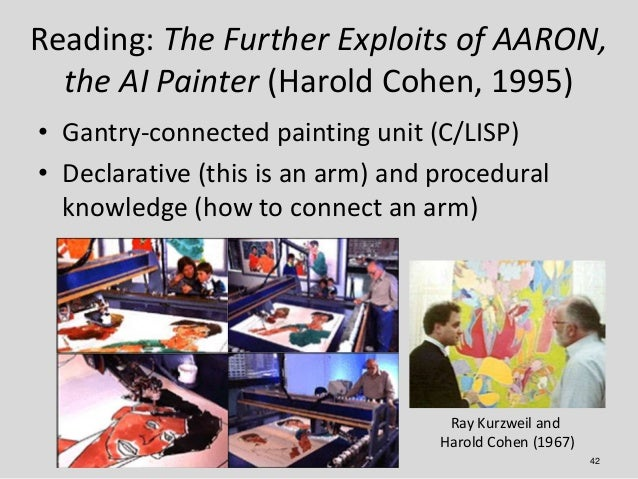 Reading: The Further Exploits of AARON,  the AI Painter (Harold Cohen, 1995)• Gantry-connected painting unit (C/LISP)• Dec...