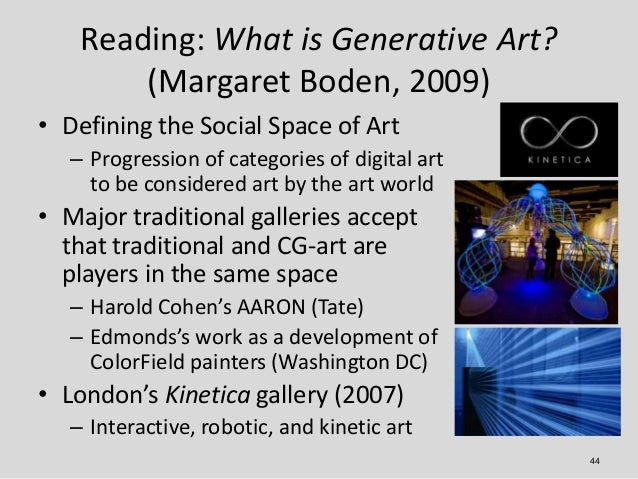 Reading: What is Generative Art?        (Margaret Boden, 2009)• Defining the Social Space of Art   – Progression of catego...