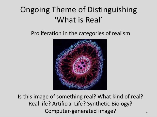 Ongoing Theme of Distinguishing         'What is Real'     Proliferation in the categories of realismIs this image of some...