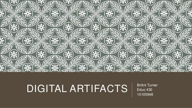 DIGITAL ARTIFACTS  Brittni Turner Educ 430 10105948