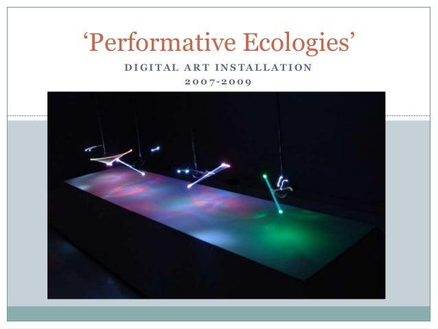 'Performative Ecologies'   DIGITAL ART INSTALLATION           2007-2009