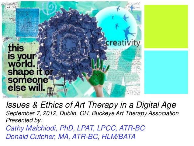 + Issues & Ethics of Art Therapy in a Digital Age September 7, 2012, Dublin, OH, Buckeye Art Therapy Association Presented...