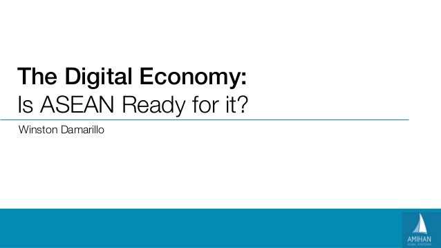 The Digital Economy:Is ASEAN Ready for it?Winston Damarillo