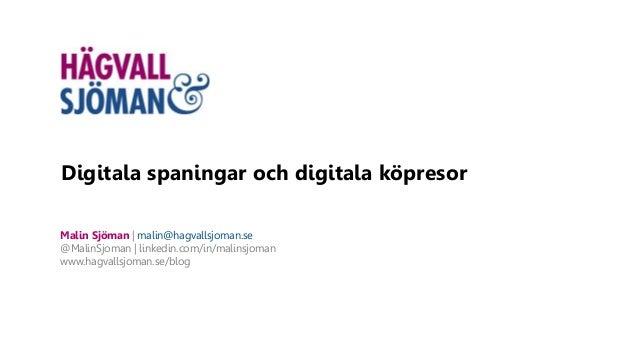 Digitala spaningar och digitala köpresor Malin Sjöman | malin@hagvallsjoman.se @MalinSjoman | linkedin.com/in/malinsjoman ...
