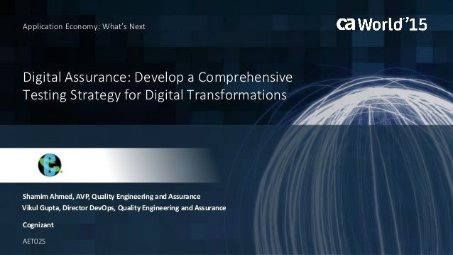 Digital Assurance: Develop a Comprehensive Testing Strategy for Digital Transformations Shamim Ahmed, AVP, Quality Enginee...