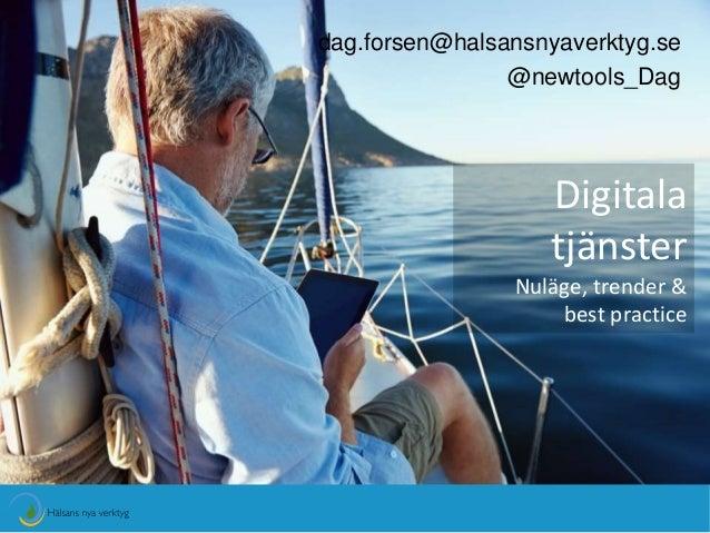 dag.forsen@halsansnyaverktyg.se  @newtools_Dag  Digitala  tjänster  Nuläge, trender &  best practice