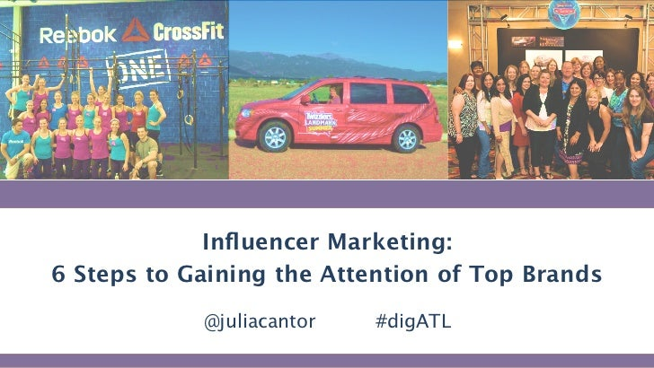 Influencer Marketing:  6 Steps to Gaining the Attention                     of Top Brands                       @juliacanto...