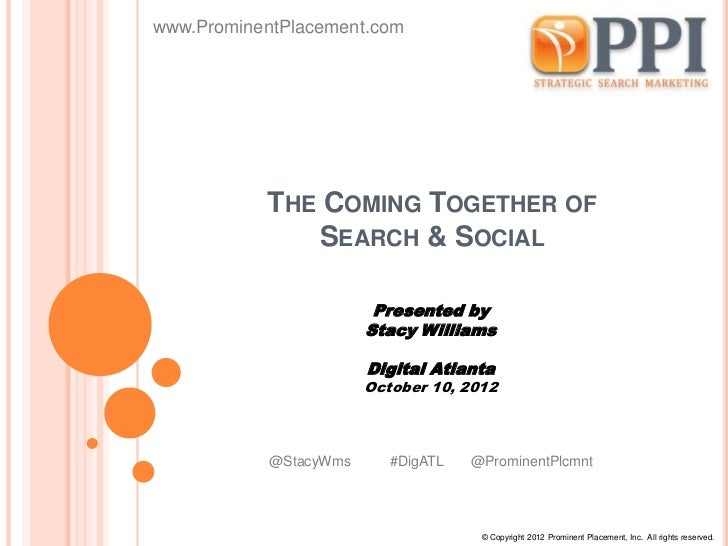 www.ProminentPlacement.com           THE COMING TOGETHER OF              SEARCH & SOCIAL                        Presented ...