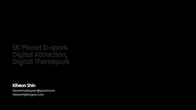 SK Planet D-sparkDigital Attraction,Digital ThemeparkKiheon Shinheavenlydesigner@gmail.comHeavenlydesigner.com