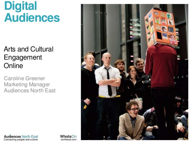 Digital Audiences<br />Arts and Cultural<br />Engagement<br />Online<br />Caroline Greener<br />Marketing Manager<br />Aud...