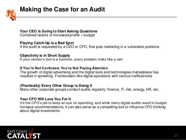 27 Making the Case for an Audit Your CEO Is Going to Start Asking Questions Combined factors of increased profile + budget...