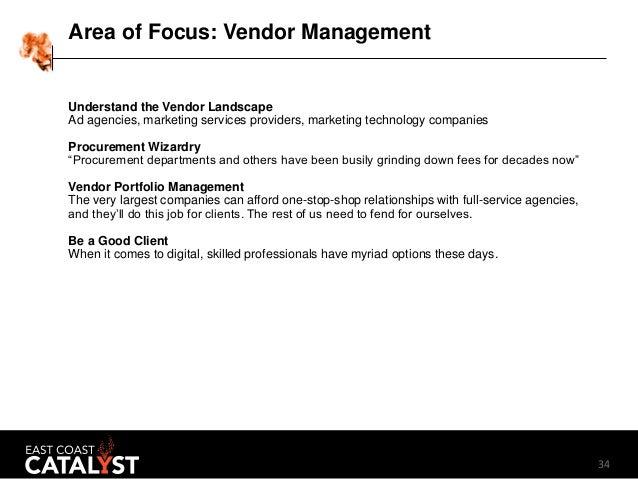 34 Area of Focus: Vendor Management Understand the Vendor Landscape Ad agencies, marketing services providers, marketing t...