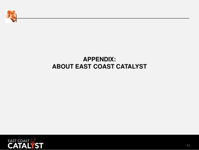 41 APPENDIX: ABOUT EAST COAST CATALYST
