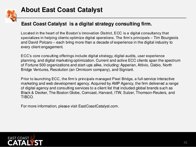 42 About East Coast Catalyst Located in the heart of the Boston's Innovation District, ECC is a digital consultancy that s...