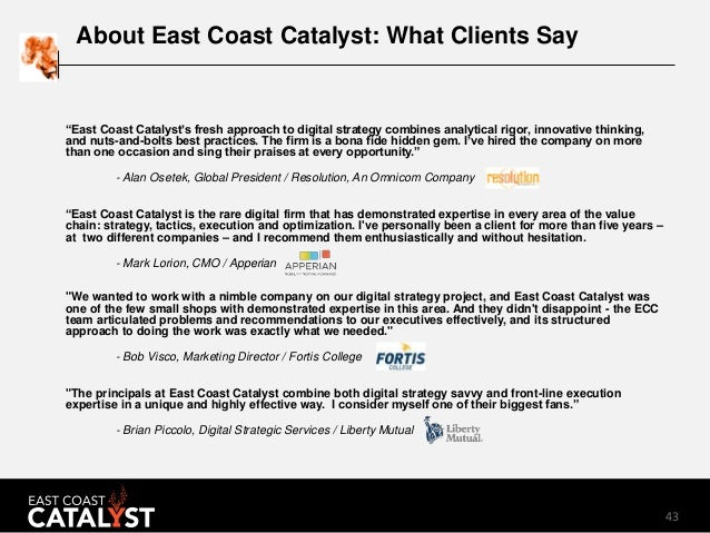 """43 About East Coast Catalyst: What Clients Say """"East Coast Catalyst's fresh approach to digital strategy combines analytic..."""