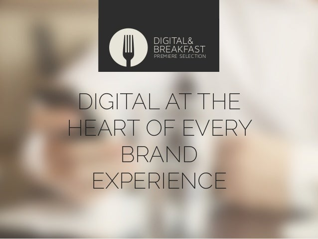 DIGITAL& BREAKFAST  PREMIERE SELECTION  DIGITAL AT THE HEART OF EVERY BRAND EXPERIENCE