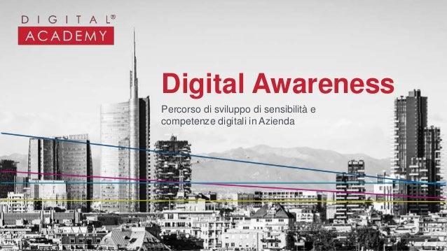 Digital Awareness Percorso di sviluppo di sensibilità e competenze digitali in Azienda
