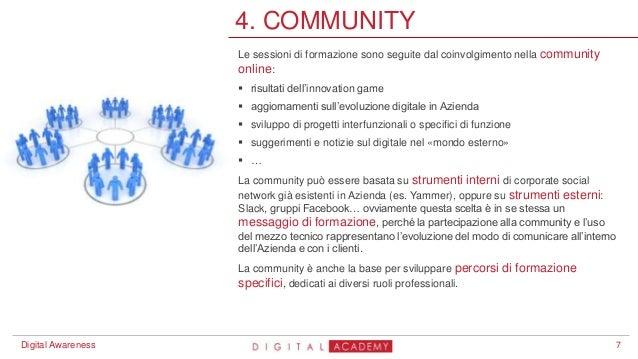7 4. COMMUNITY Digital Awareness Le sessioni di formazione sono seguite dal coinvolgimento nella community online:  risul...