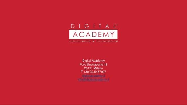 Digital Academy Foro Buonaparte 48 20121 Milano T +39.02.5457997 digitalacademy.it info@digitalacademy.it 8Digital Awarene...