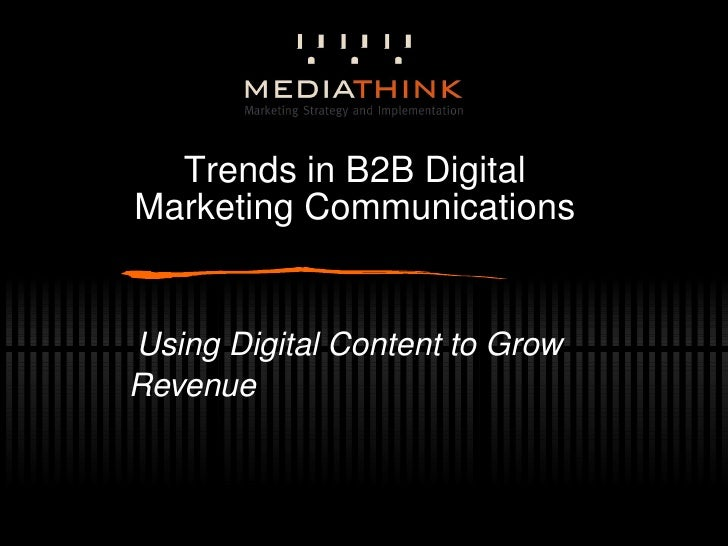 Trends in B2B Digital Marketing Communications Using Digital Content to Grow Revenue