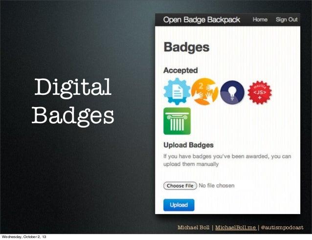 Michael Boll   MichaelBoll.me   @autismpodcast Digital Badges Wednesday, October 2, 13