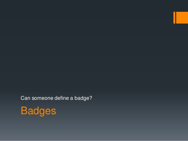 Can someone define a badge?  Badges