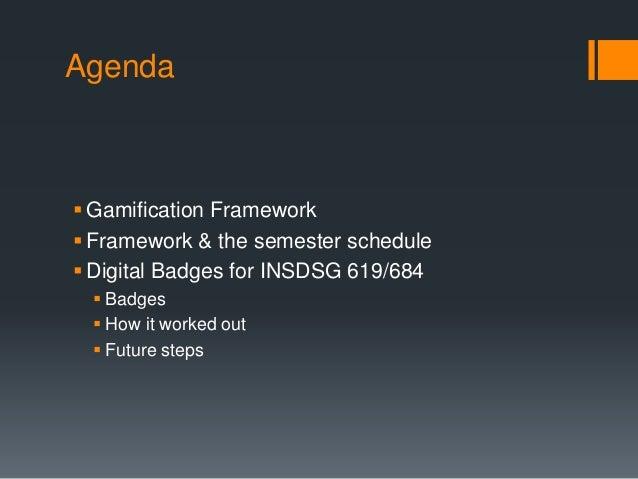 Agenda  Gamification Framework   Framework & the semester schedule   Digital Badges for INSDSG 619/684   Badges   How...
