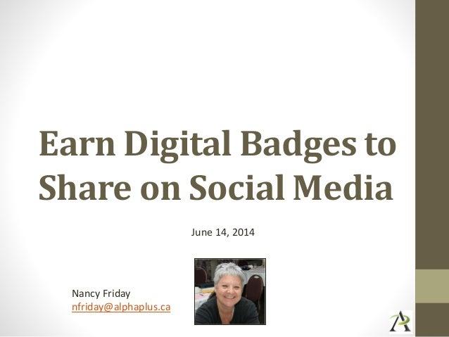 Earn Digital Badges to Share on Social Media June 14, 2014 Nancy Friday nfriday@alphaplus.ca
