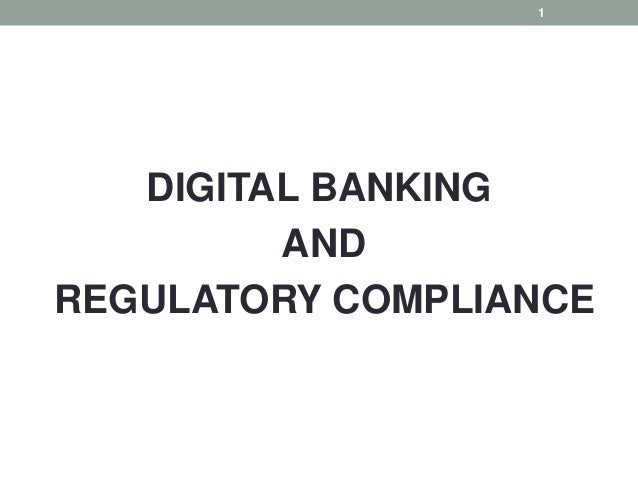 DIGITAL BANKING AND REGULATORY COMPLIANCE 1