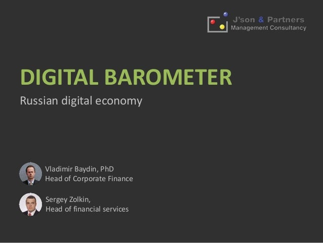 DIGITAL BAROMETER  Russian digital economy  Vladimir Baydin, PhD  Head of Corporate Finance  Sergey Zolkin,  Head of finan...