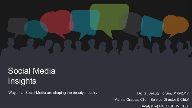 Social Media Insights Ways that Social Media are shaping the beauty industry Digital Beauty Forum, 31/5/2017 Marina Grapsa...