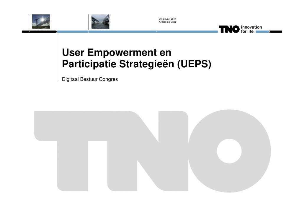 20 januari 2011                           Arnout de VriesUser Empowerment enParticipatie Strategieën (UEPS)Digitaal Bestuu...