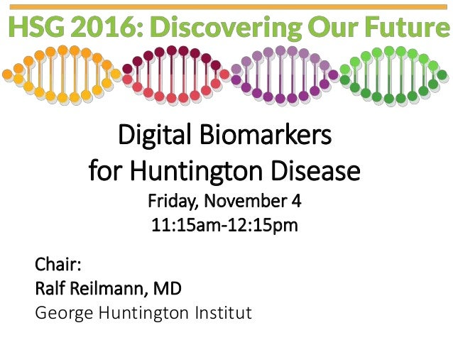 Digital Biomarkers for Huntington Disease Friday, November 4 11:15am-12:15pm Chair: Ralf Reilmann, MD George Huntington In...