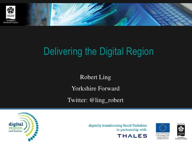 Delivering the Digital Region<br />Robert Ling<br />Yorkshire Forward<br />Twitter: @ling_robert<br />