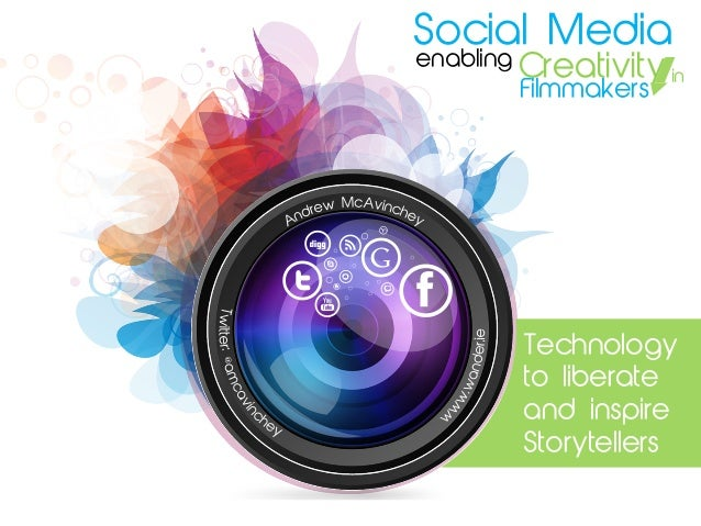 Social Mediaenabling Creativity                      in       Filmmakers        Technology        to liberate        and i...