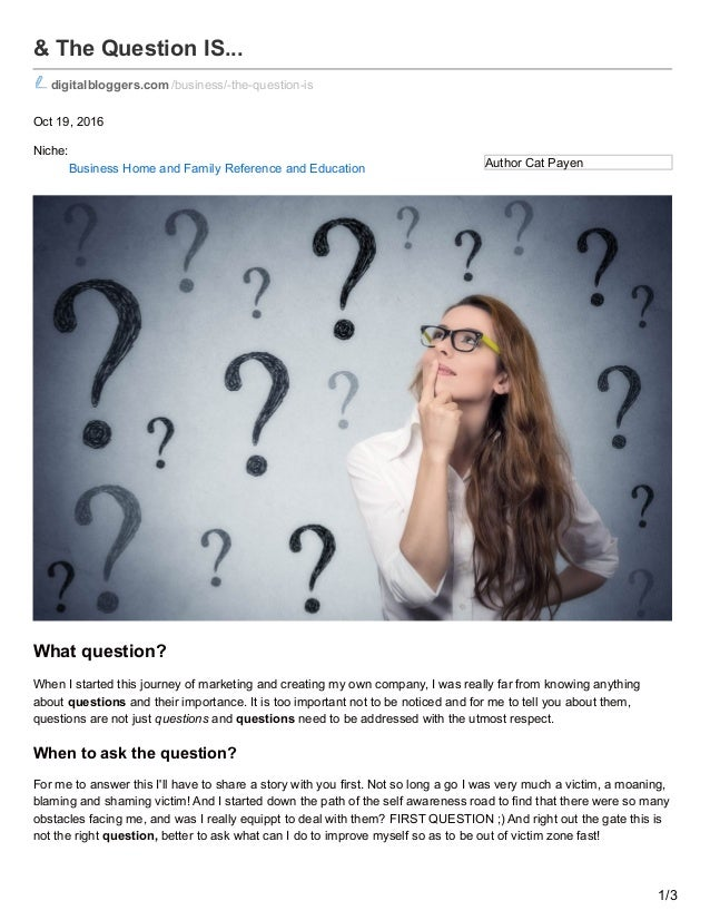 Author Cat Payen & The Question IS... digitalbloggers.com /business/-the-question-is Oct 19, 2016 Niche: Business Home and...