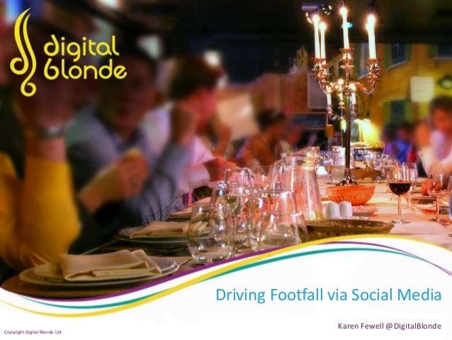 Driving Footfall via Social Media Karen Fewell @DigitalBlonde Copyright Digital Blonde Ltd