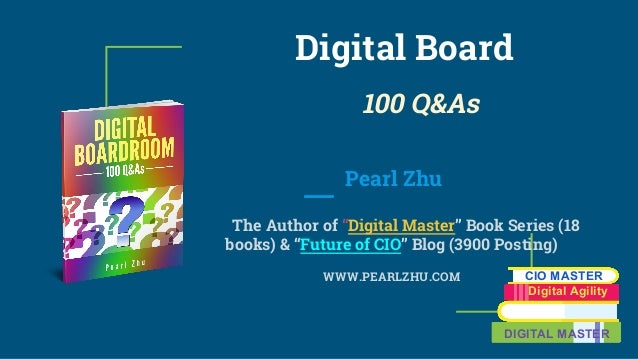 "Digital Board 100 Q&As Pearl Zhu The Author of ""Digital Master"" Book Series (18 books) & ""Future of CIO"" Blog (3900 Postin..."