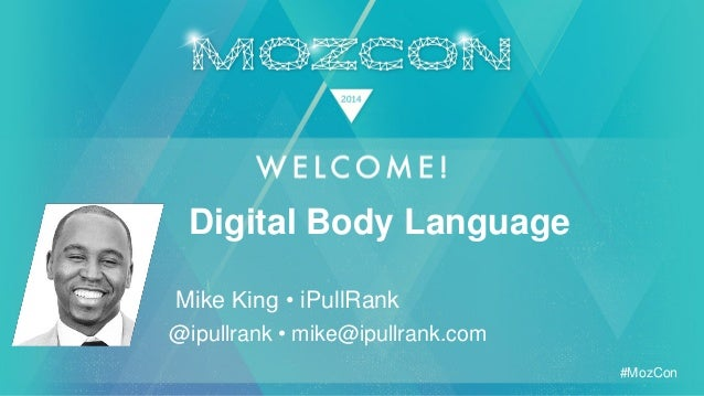 #MozCon Mike King • iPullRank Digital Body Language @ipullrank • mike@ipullrank.com