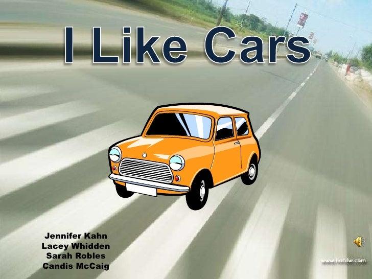 I Like Cars<br />Jennifer Kahn<br />Lacey Whidden<br />Sarah Robles<br />Candis McCaig<br />