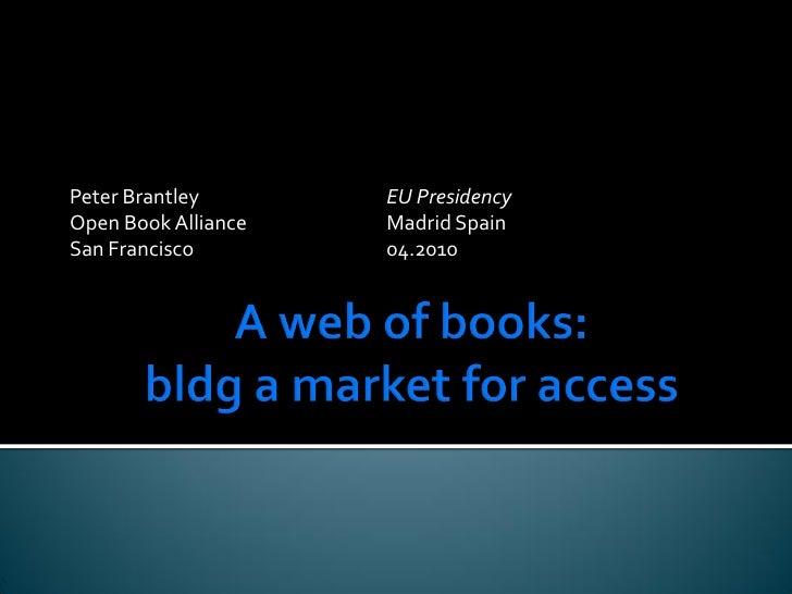 Peter Brantley       EU Presidency Open Book Alliance   Madrid Spain San Francisco        04.2010